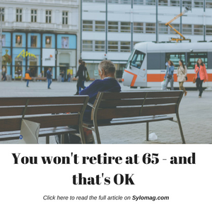 You won't retire at 65 - and that's OK