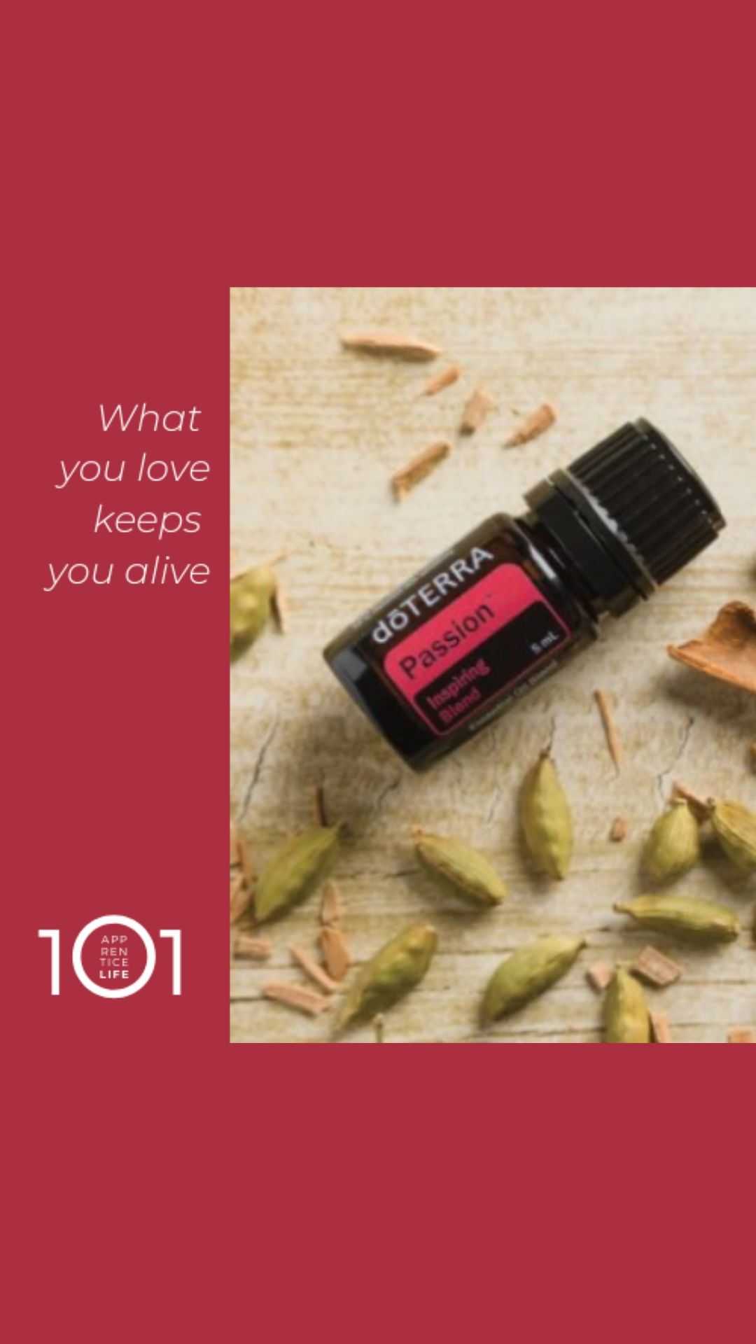 PASSION BLEND WITH ESSENTIAL OILS BECAUSE WHAT YOU LOVE KEEPS YOU ALIVE