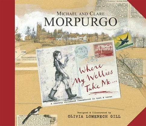 Where My Wellies Take Me by Michael Morpurgo & Clare Morpurgo