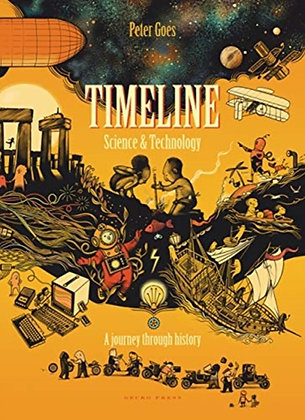 Timeline Science and Technology : A Visual History of Our World by Peter Goes
