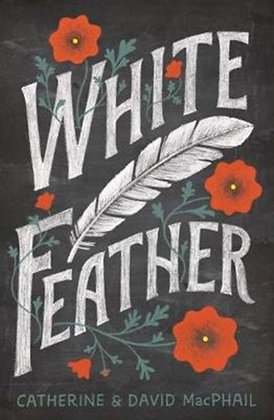 White Feather by Catherine MacPhail &  David MacPhail