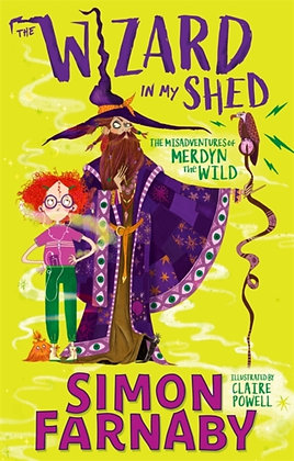 The Wizard In My Shed : The Misadventures of Merdyn the Wild by Simon Farnaby