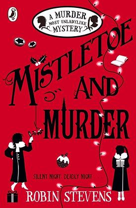 Mistletoe and Murder : A Murder Most Unladylike Mystery by Robin Stevens