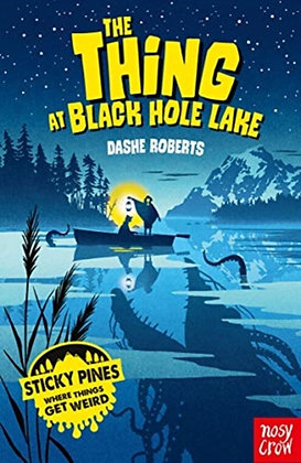 The Thing at Black Hole Lake by Dashe Roberts