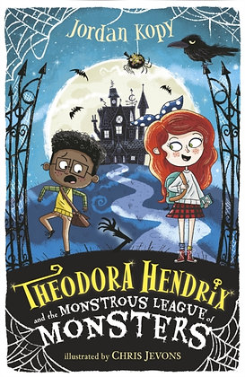 Theodora Hendrix and the Monstrous League of Monsters by Jordan Kopy