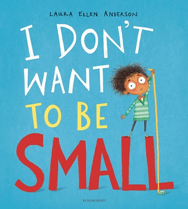 I Don't Want to be Small by Laura Ellen Anderson