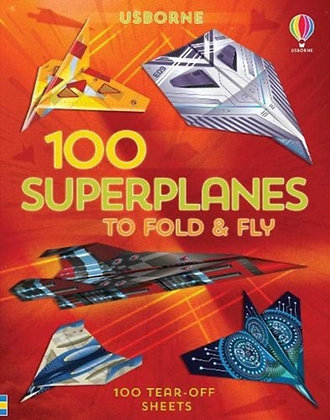 100 Superplanes to Fold and Fly by Abigail Wheatley