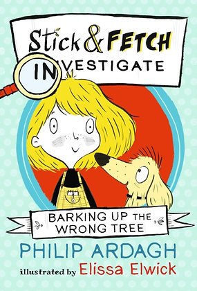 Barking Up the Wrong Tree: Stick and Fetch Investigate by Philip Ardagh
