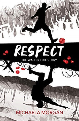 Respect : The Walter Tull Story by Michaela Morgan