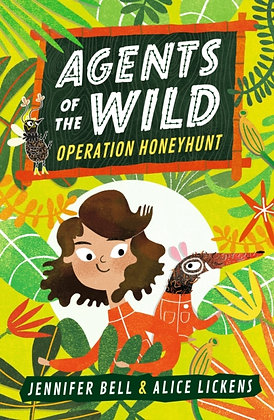 Agents of the Wild Operation Honeyhunt by Jennifer Bell & Alice Lickens