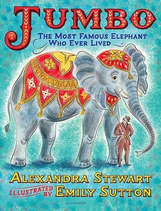 Jumbo: The Most Famous Elephant Who Ever Lived by Alexandra Stewart