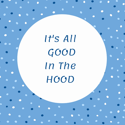 It's All GOOD In The HOOD (2)_edited_edited.png