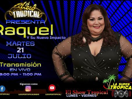 Raquel En El Show Tropical - Julio 21 - 2020