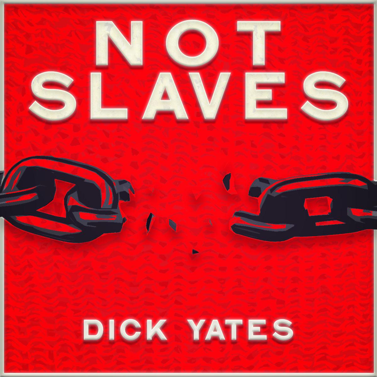 Not Slaves_Dick Yates_Cover Art