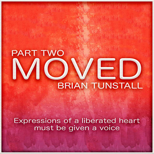 Moved by Brian Tunstall - Part Two