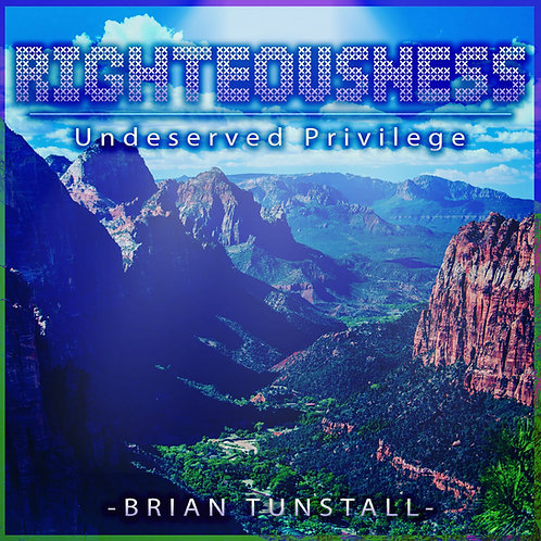 Righteousness - Undeserved Privilege by Brian Tunstall
