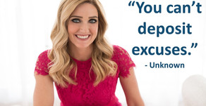 """""""You can't deposit excuses."""" – Unknown."""