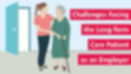 •Challenges Facing the Long-Term Care Patient as an Employer oPicture: Drawing of younger woman with brown hair in ponytail,with her arm around an older women with grey hair holding a cane; behind them is an open doorway