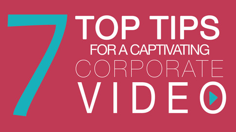 7 Top Tips For A Captivating Corporate Video!