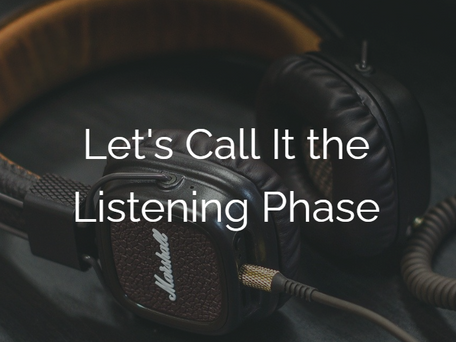 Let's Call It the Listening Phase