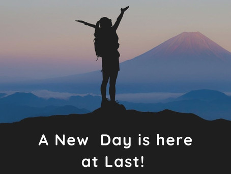 A New Day is Here at Last!