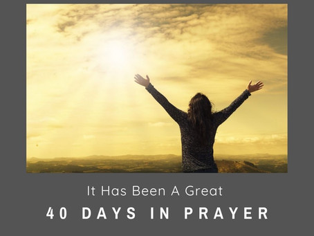 It Has Been A Great 40 Days in Prayer