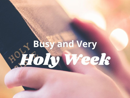 Busy and Very Holy Week