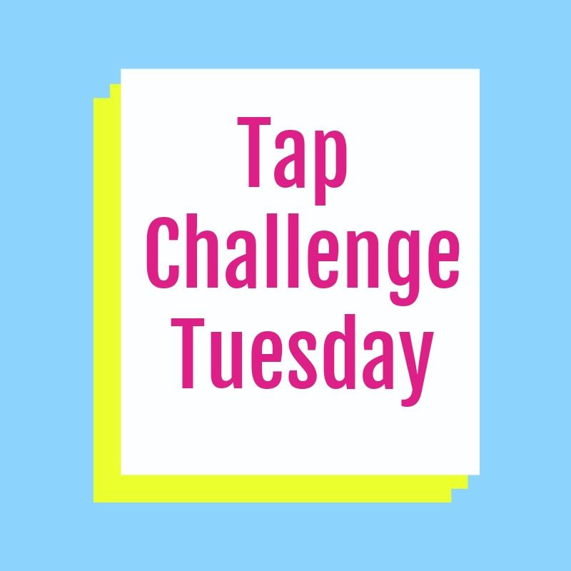 Tap Challenge Tuesday