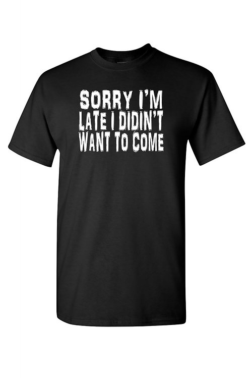 Unisex Sorry I'm Late I Didn't Want to Come Short Sleeve Shirt