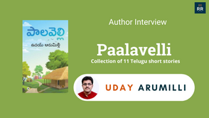 Interview with Uday Arumilli, The Author of Paalavelli