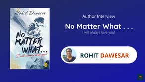 Interview with Rohit Dawesar, The Author of No Matter What.. I Will Always love you!
