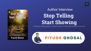 Interview with Piyush Ghosal,The Author of Stop Telling Start Showing
