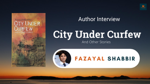 Interview with Fazayal Shabbir, The author of City Under Curfew