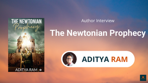 Interview with Aditya Ram, Author of The Newtonian Prophecy