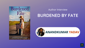 Interview With Anand Kumar Yadav, The Author of Burdened By Fate