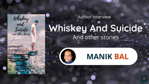 Interview with Manik Bal, The Author of Whiskey and Suicide
