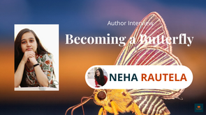 Interview with Neha Rautela, The Poet of Becoming a Butterfly