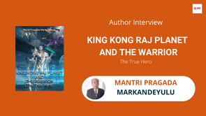 Interview with Mantri Pragada Markandeyulu, The author of King Kong Raj Planet and The Warrior
