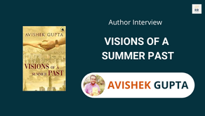Interview with Avishek Gupta, The author of Visions of a Summer Past