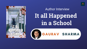 Interview with Gaurav Sharma, The author of It all Happened in a School