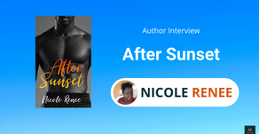 Interview with Nicole Renee, The author of After Sunset