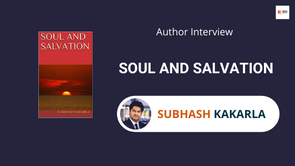 Interview with Subhash Kakarla, The author of Soul and Salvation