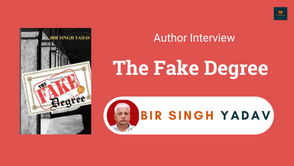 Interview with Bir Singh Yadav, The Author of The Fake Degree