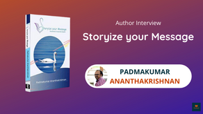 Interview with Padmakumar Ananthakrishnan, The Author of Storyize Your Message