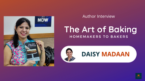 Interview With Daisy Madaan, The Author of 'The Art of Baking – Homemakers to Bakers'.