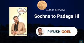 Interview with Piyush Goel, Author of The Sochna to Padega Hi