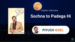 Interview with Piyush Goel, Author of The Sochna to Padega Hi