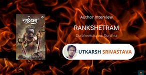 Interview with Utkarsh, The author of Rankshetram