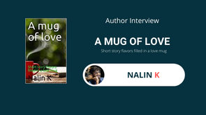 Interview with Nalin, The author of A Mug of Love
