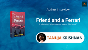 Interview with Tanuja Krishnan, The Author of Friend and a Ferrari